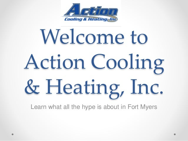 Welcome to Action Cooling & Heating, Inc. Learn what all the hype is about in Fort Myers