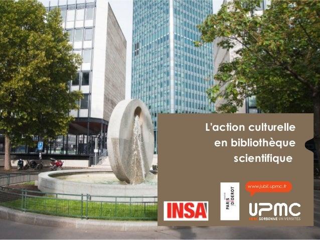 L'action culturelle en bibliothèque scientifique www.jubil.upmc.fr