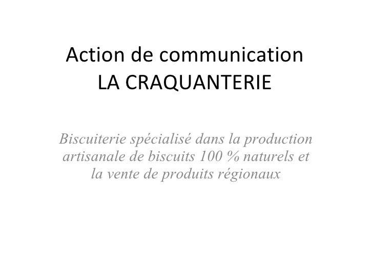 Action de communication LA CRAQUANTERIE Biscuiterie spécialisé dans la production artisanale de biscuits 100 % naturels et...
