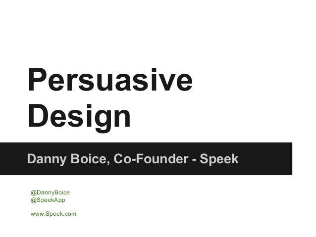 PersuasiveDesignDanny Boice, Co-Founder - Speek@DannyBoice@SpeekAppwww.Speek.com
