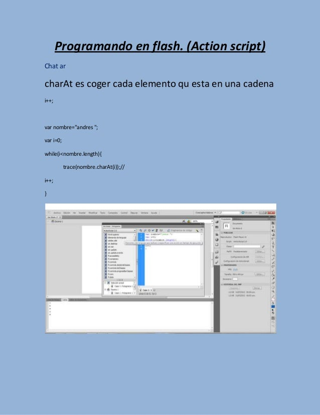 "Programando en flash. (Action script)Chat archarAt es coger cada elemento qu esta en una cadenai++;var nombre=""andres "";va..."