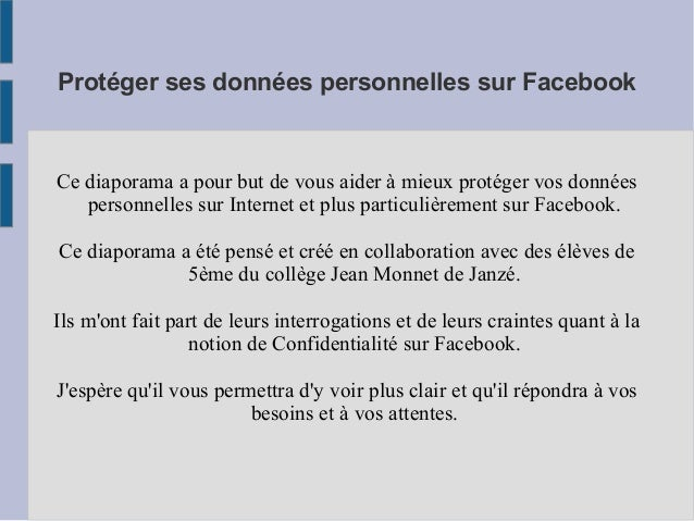 Protéger ses données personnelles sur FacebookCe diaporama a pour but de vous aider à mieux protéger vos données   personn...