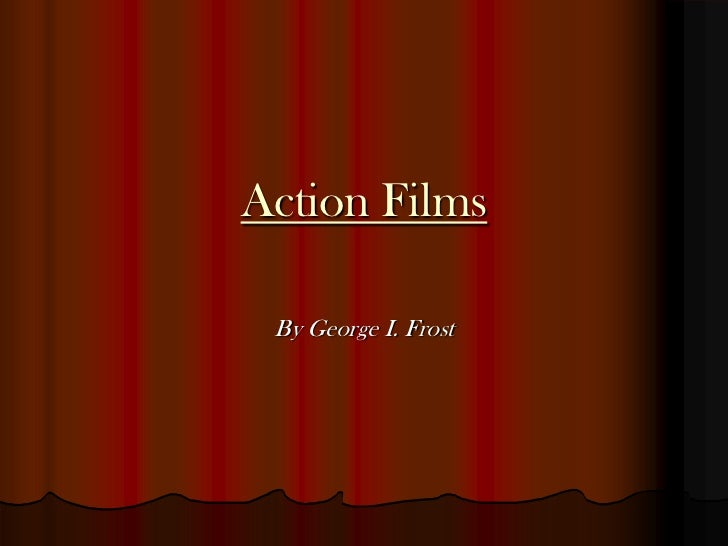 Action Films By George I. Frost