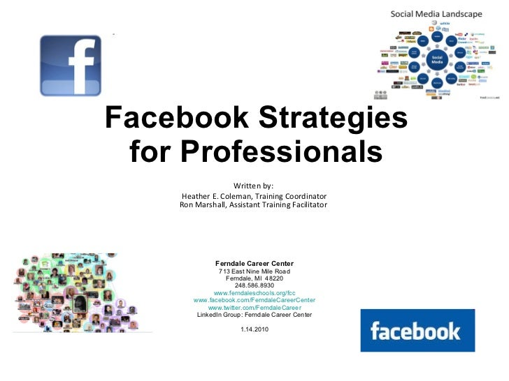 Facebook Strategies for Professionals Written by:  Heather E. Coleman, Training Coordinator Ron Marshall, Assistant Traini...