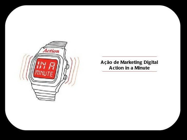 A ção de Marketing Digital    A ction in a Minute