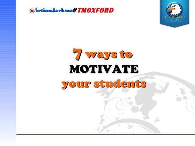 @@ActionJacksonActionJackson#TMOXFORD 77 ways toways to MOTIVATEMOTIVATE your studentsyour students
