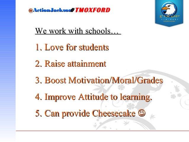 @@ActionJacksonActionJackson#TMOXFORD We work with schools…We work with schools… 1.1. Love for studentsLove for students 2...