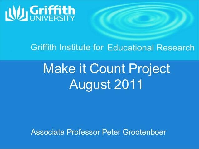 Make it Count Project August 2011  Associate Professor Peter Grootenboer