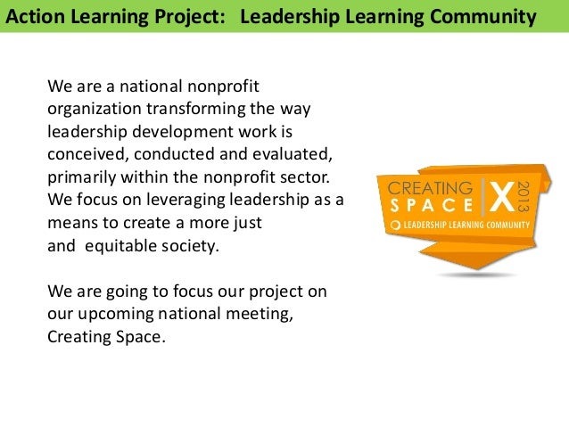 Action Learning Project: Leadership Learning Community    We are a national nonprofit    organization transforming the way...