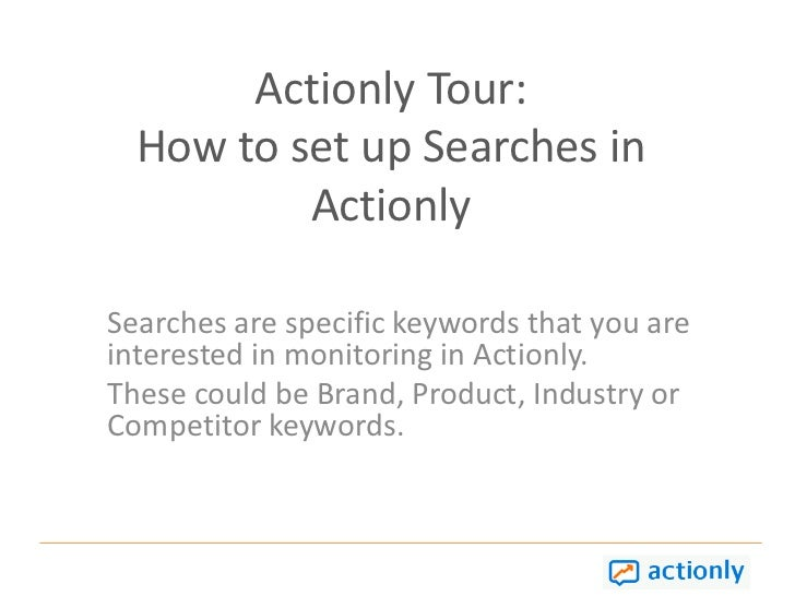 Actionly Tour: How to set up Searches in Actionly<br />Searches are specific keywords that you are interested in monitorin...