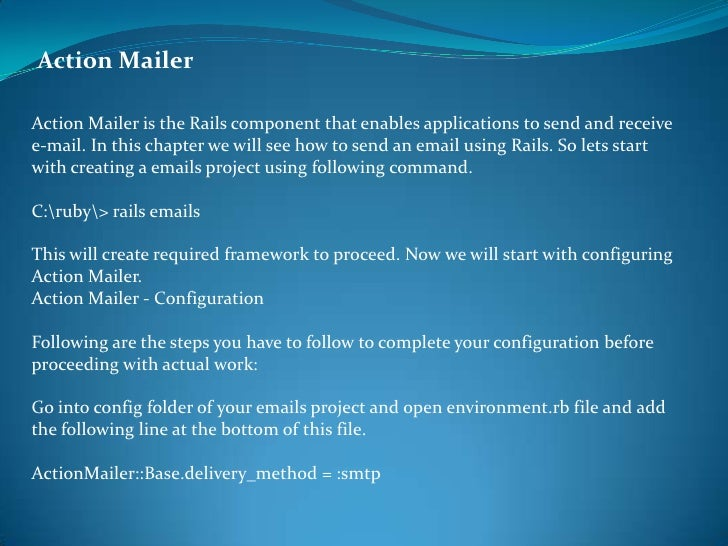 Action Mailer <br />Action Mailer is the Rails component that enables applications to send and receive e-mail. In this cha...