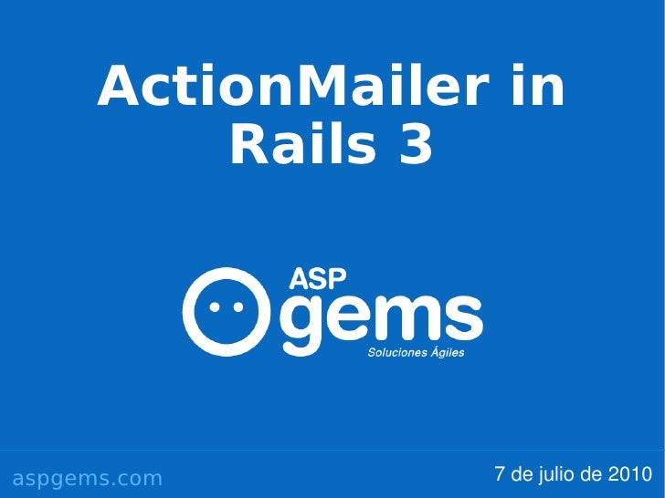 ActionMailer in           Rails 3     aspgems.com       7 de julio de 2010
