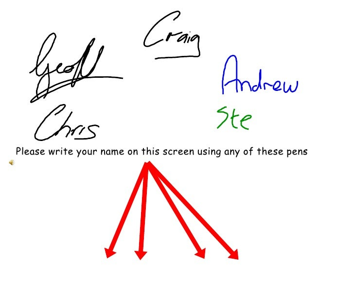 Please write your name on this screen using any of these pens