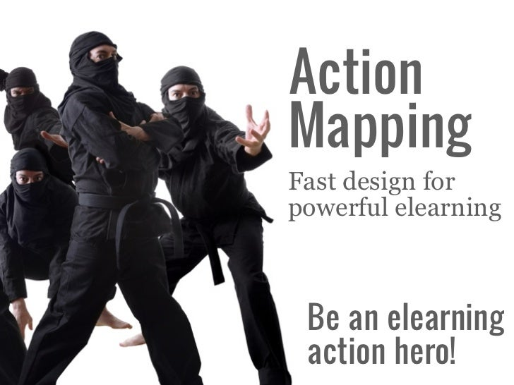ActionMappingFast design forpowerful elearning Be an elearning action hero!