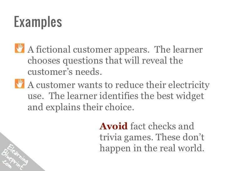 Examples  A fictional customer appears. The learner  chooses questions that will reveal the  customer's needs.  A customer...