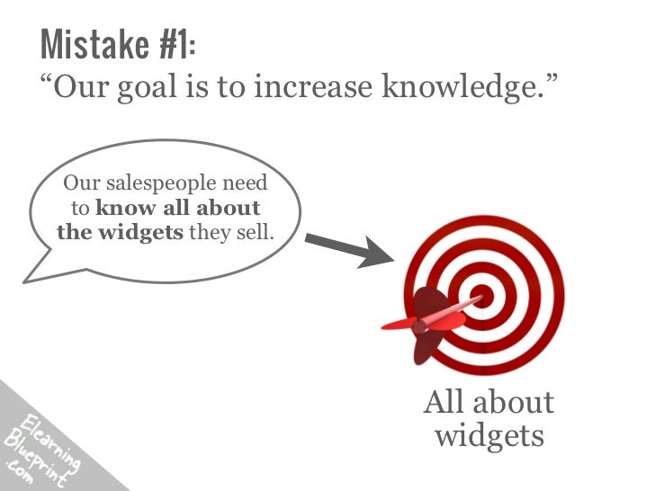"Mistake #1:""Our goal is to increase knowledge.""  Our salespeople need  to know all about the widgets they sell.           ..."