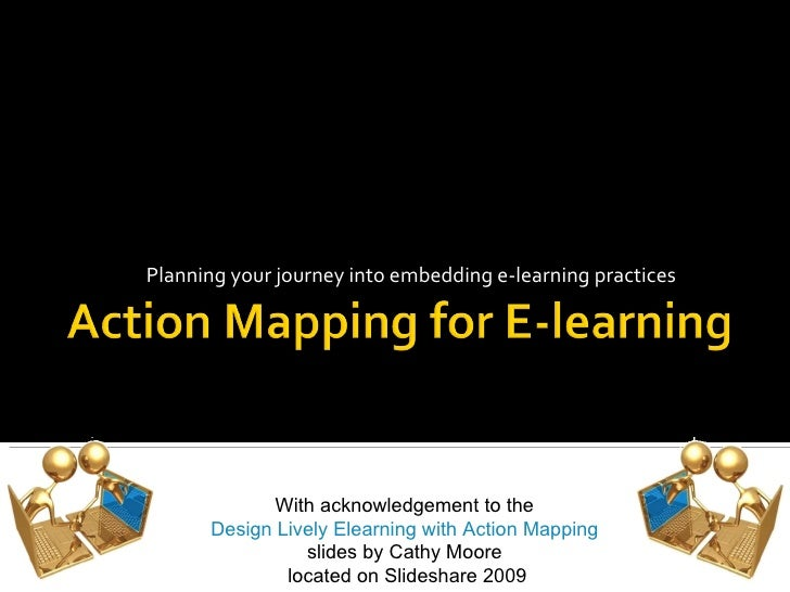 Planning your journey into embedding e-learning practices With acknowledgement to the  Design Lively Elearning with Action...
