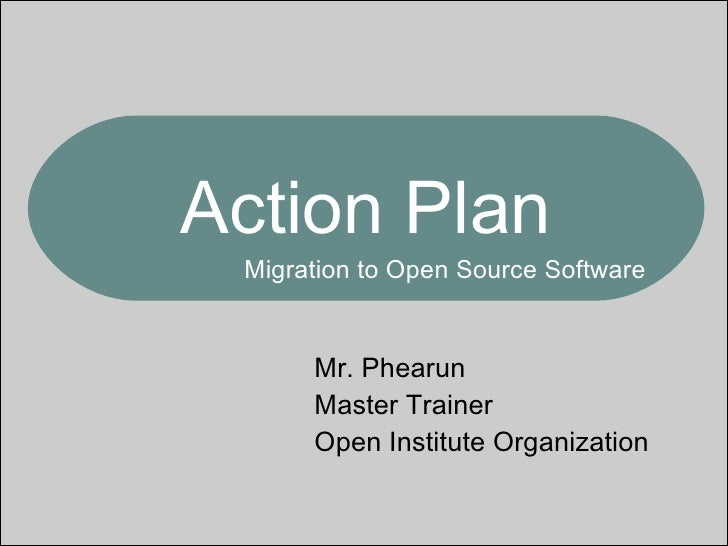 Mr. Phearun Master Trainer Open Institute Organization  Migration to Open Source Software Action Plan