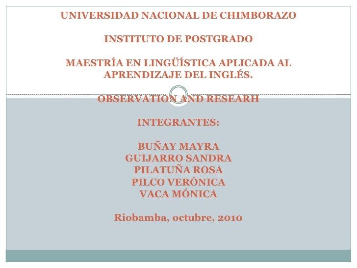 UNIVERSIDAD NACIONAL DE CHIMBORAZOINSTITUTO DE POSTGRADOMAESTRÍA EN LINGÜÍSTICA APLICADA AL APRENDIZAJE DEL INGLÉS.OBSER...