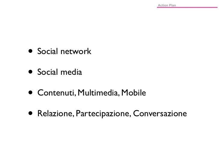 • Social network• Social media• Contenuti, Multimedia, Mobile• Relazione, Partecipazione, Conversazione
