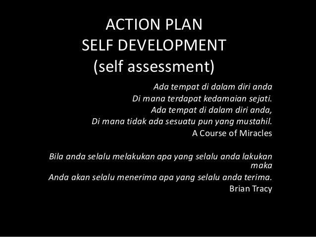 ACTION PLAN        SELF DEVELOPMENT         (self assessment)                         Ada tempat di dalam diri anda       ...