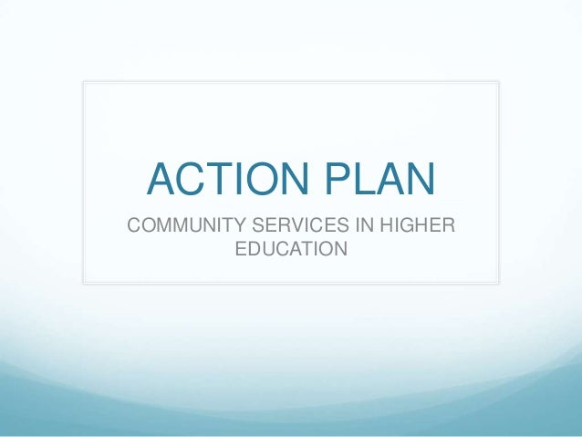 ACTION PLAN COMMUNITY SERVICES IN HIGHER EDUCATION