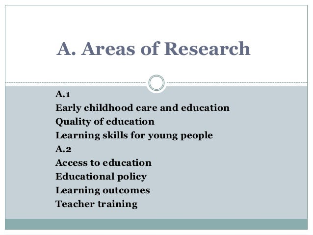 A.1 Early childhood care and education Quality of education Learning skills for young people A.2 Access to education Educa...
