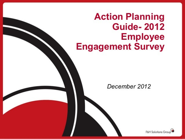 Action Planning Guide- 2012 Employee Engagement Survey  December 2012