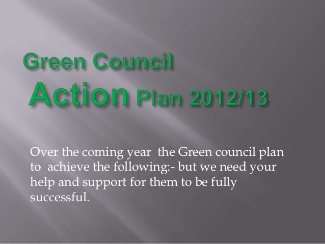 Over the coming year the Green council planto achieve the following:- but we need yourhelp and support for them to be full...