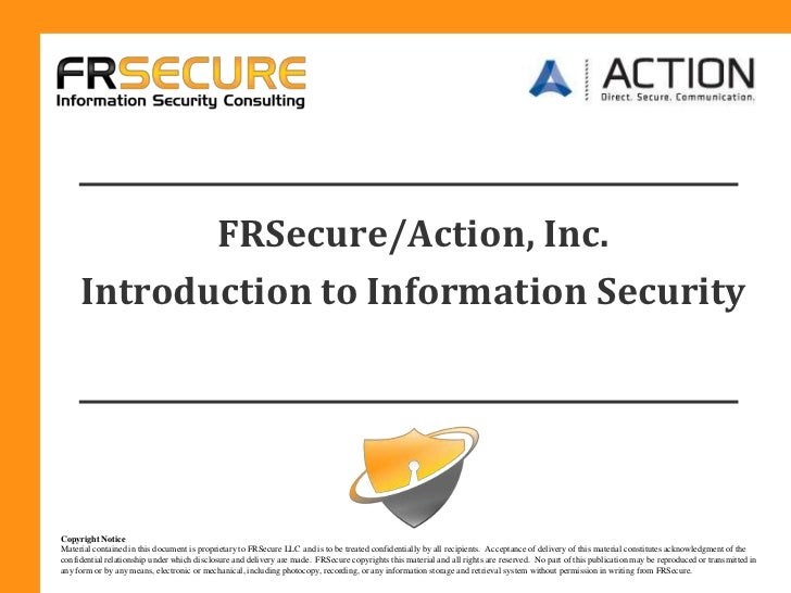 FRSecure/Action, Inc. <br />Introduction to Information Security<br />Copyright Notice<br />Material contained in this doc...