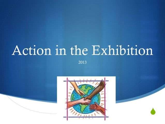 Action in the Exhibition           2013                       S
