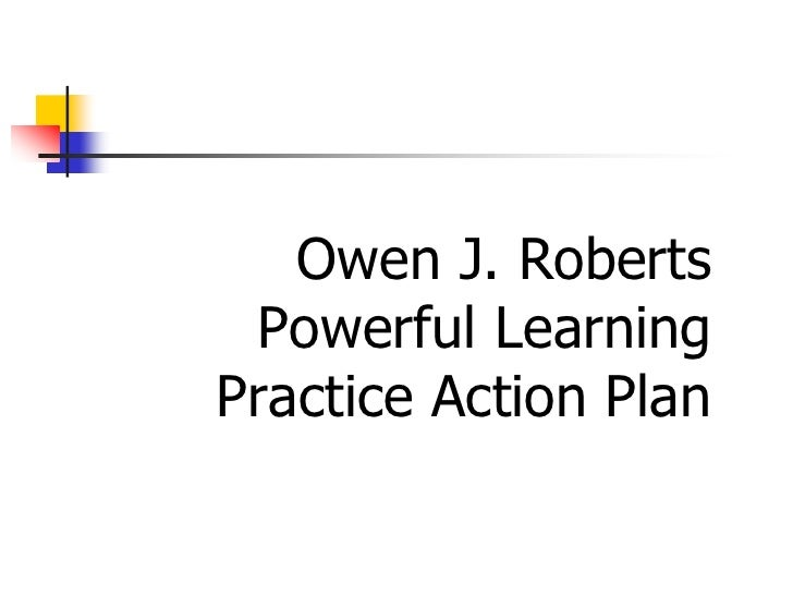 Owen J. Roberts  Powerful Learning Practice Action Plan