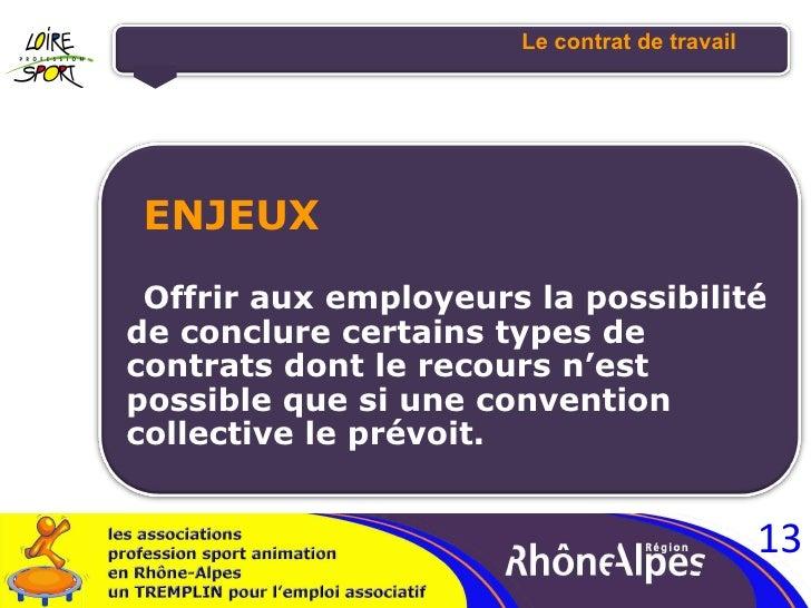 Le contrat de travail <ul><li>ENJEUX  </li></ul><ul><li>Offrir aux employeurs la possibilité de conclure certains types de...