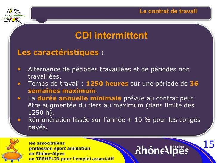 Le contrat de travail <ul><li>CDI intermittent </li></ul><ul><li>Les caractéristiques  : </li></ul><ul><ul><li>Alternance ...