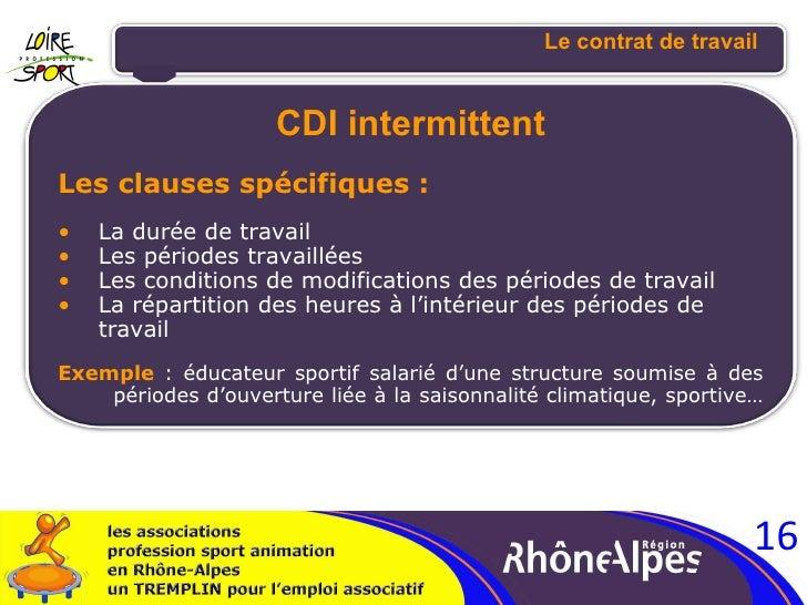 <ul><li>CDI intermittent </li></ul><ul><li>Les clauses spécifiques : </li></ul><ul><ul><li>La durée de travail </li></ul><...