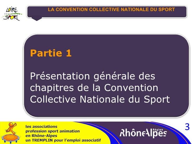 LA CONVENTION COLLECTIVE NATIONALE DU SPORT Partie 1 Présentation générale des chapitres de la Convention Collective Natio...