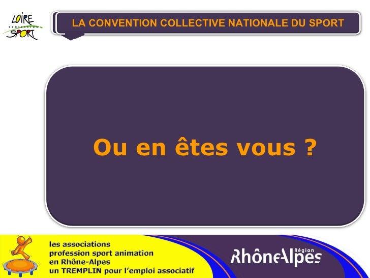 LA CONVENTION COLLECTIVE NATIONALE DU SPORT Ou en êtes vous ?