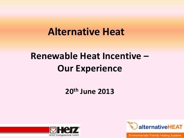 Alternative Heat Renewable Heat Incentive – Our Experience 20th June 2013
