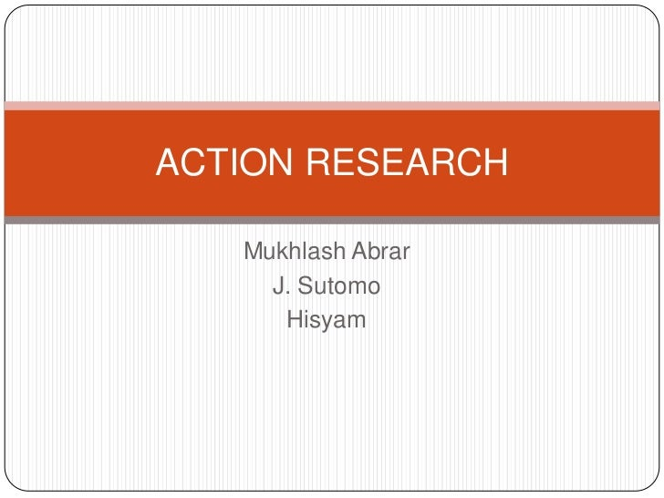 ACTION RESEARCH   Mukhlash Abrar     J. Sutomo      Hisyam