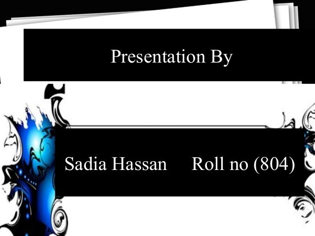 Presentation By (806)  Sadia Hassan  Roll no (804)