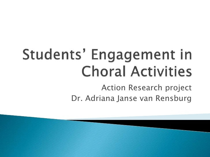 Students' Engagement in Choral Activities<br />Action Research project<br />Dr. Adriana Janse van Rensburg<br />