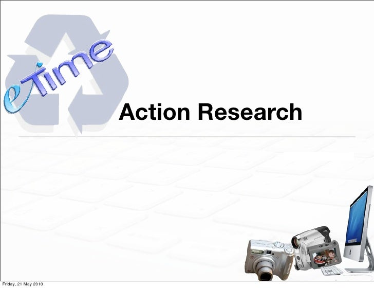 Action Research     Friday, 21 May 2010