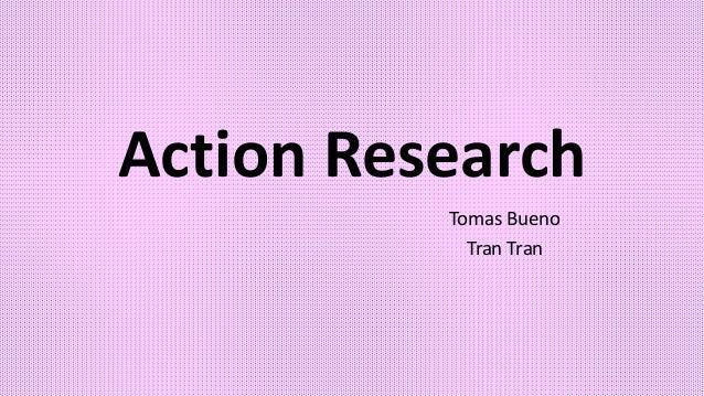 Tomas Bueno Tran Tran Action Research