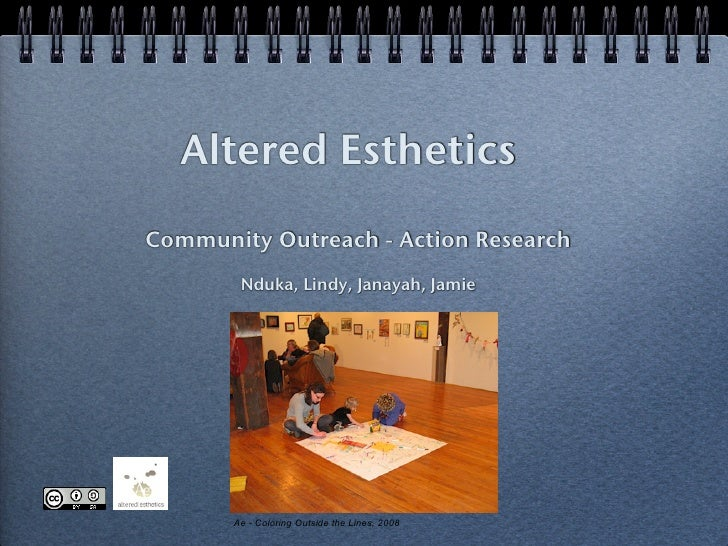 Altered Esthetics Community Outreach - Action Research         Nduka, Lindy, Janayah, Jamie            Ae - Coloring Outsi...