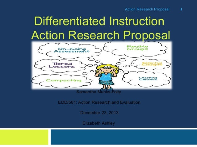 Action Research Proposal  Differentiated Instruction Action Research Proposal  Samantha Munks-Folty EDD/581: Action Resear...