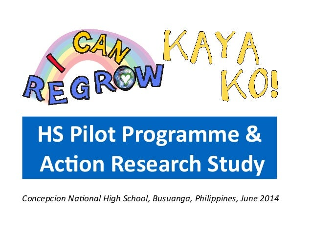 HS  Pilot  Programme  &     Ac1on  Research  Study Concepcion  Na+onal  High  School,  Busuanga,  ...