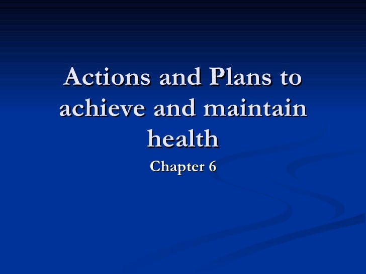 Actions and Plans to achieve and maintain health Chapter 6