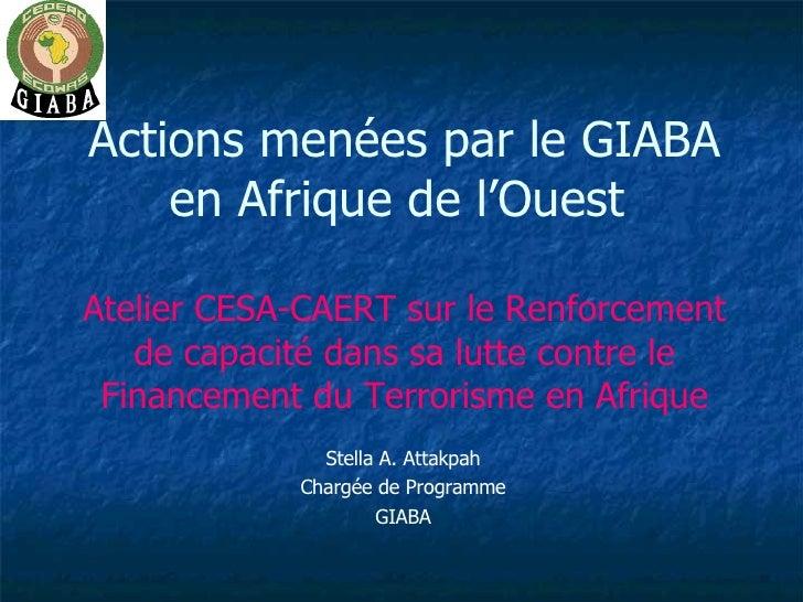 Actions menées par le GIABA en Afrique de l'Ouest  Atelier CESA-CAERT sur le Renforcement de capacité dans sa lutte contre...