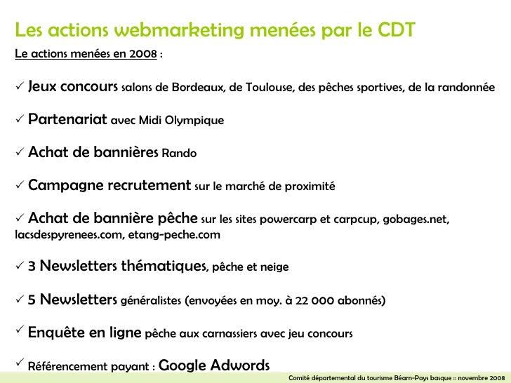 Les actions webmarketing menées par le CDT   <ul><li>Le actions menées en 2008  :  </li></ul><ul><li>   Jeux concours  sa...