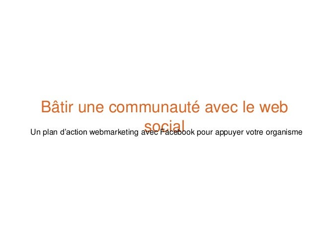 Bâtir une communauté avec le web socialUn plan d'action webmarketing avec Facebook pour appuyer votre organisme